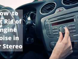 How to Get Rid of Engine Noise in Car Stereo
