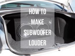 How to Make Subwoofer Louder
