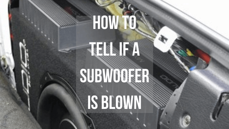 How to Tell if a Subwoofer is Blown