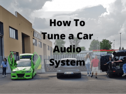 How To Tune a Car Audio System