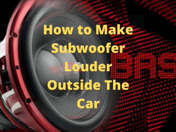 How to Make Subwoofer Louder Outside The Car